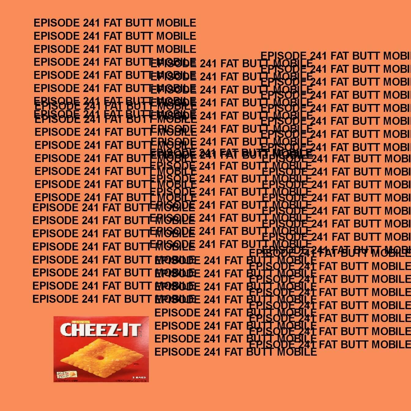 GTST Episode 241: Fat Butt Mobile