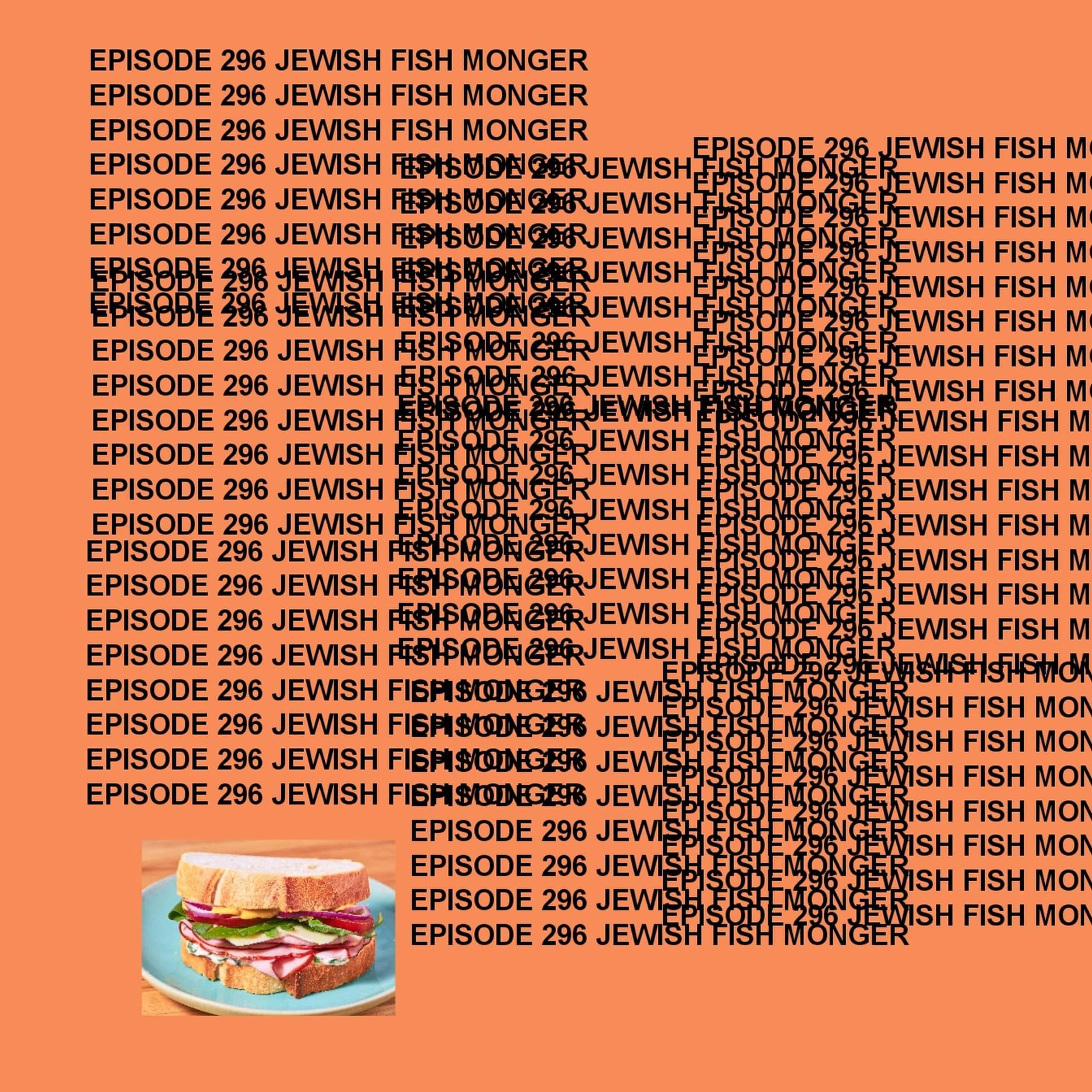 GTST Episode 296: Jewish Fish Monger